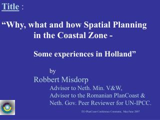 "Title  : ""Why, what and how Spatial Planning  			in the Coastal Zone -"
