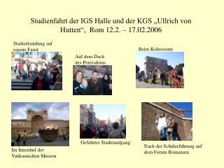 """Studienfahrt der IGS Halle und der KGS """"Ullrich von Hutten"""",  Rom 12.2. – 17.02.2006"""