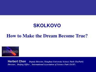 SKOLKOVO How to Make the Dream Become True?