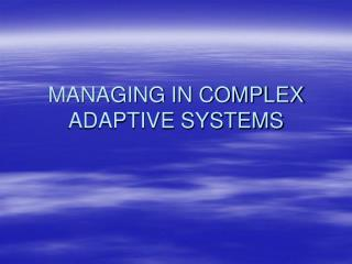 MANAGING IN COMPLEX ADAPTIVE SYSTEMS