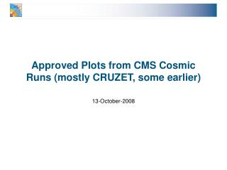 Approved Plots from CMS Cosmic Runs (mostly CRUZET, some earlier)