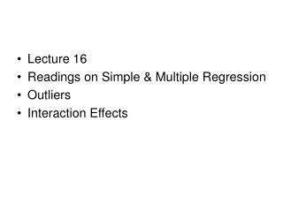 Lecture 16  Readings on Simple & Multiple Regression Outliers Interaction Effects