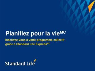 Inscrivez-vous à votre programme collectif  grâce à Standard Life Express MC