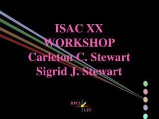 ISAC XX WORKSHOP Carleton C. Stewart Sigrid J. Stewart