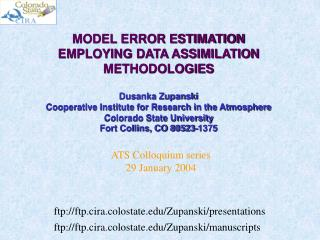 MODEL ERROR ESTIMATION EMPLOYING DATA ASSIMILATION METHODOLOGIES Dusanka Zupanski