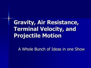 Gravity, Air Resistance, Terminal Velocity, and Projectile Motion