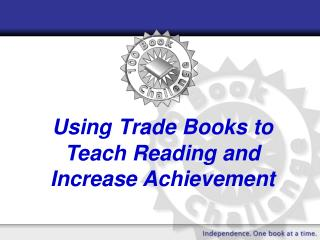 Using Trade Books to Teach Reading and Increase Achievement