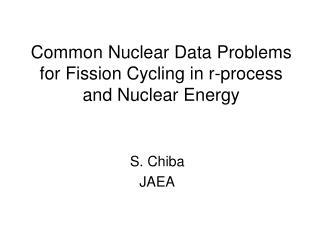 Common Nuclear Data Problems for Fission Cycling in r-process and Nuclear Energy