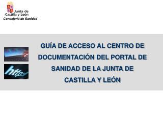 GUÍA DE ACCESO AL CENTRO DE DOCUMENTACIÓN DEL PORTAL DE SANIDAD DE LA JUNTA DE CASTILLA Y LEÓN