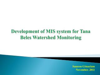 Development of MIS system for  Tana Beles  Watershed Monitoring