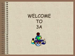 WELCOME TO 3A