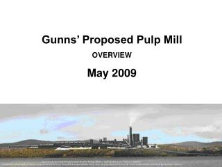 Gunns' Proposed Pulp Mill OVERVIEW May 2009