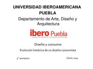 UNIVERSIDAD IBEROAMERICANA   PUEBLA   Departamento de Arte, Diseño y Arquitectura