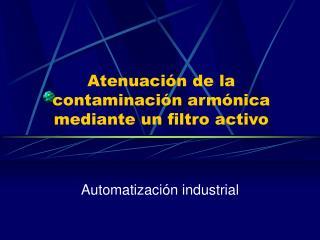Atenuación de la contaminación armónica mediante un filtro activo