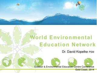 Dr. David Kopelke  PSM Outdoor & Environmental Education Centre Conference Gold Coast, 2014