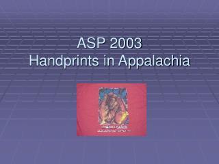 ASP 2003 Handprints in Appalachia