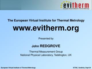 The European Virtual Institute for Thermal Metrology evitherm Presented by John  REDGROVE