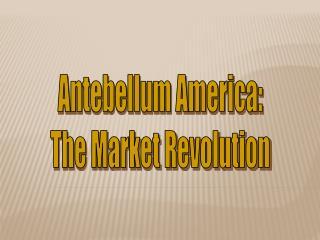 Antebellum America: The Market Revolution