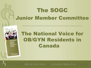 The SOGC  Junior Member Committee __________________________________