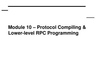 Module 10 – Protocol Compiling & Lower-level RPC Programming