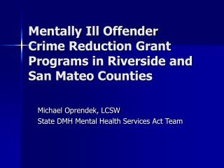 Mentally Ill Offender Crime Reduction Grant Programs in Riverside and San Mateo Counties