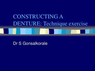 CONSTRUCTING A DENTURE: Technique exercise
