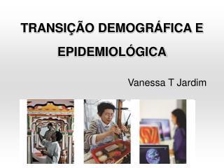 TRANSIÇÃO DEMOGRÁFICA E EPIDEMIOLÓGICA