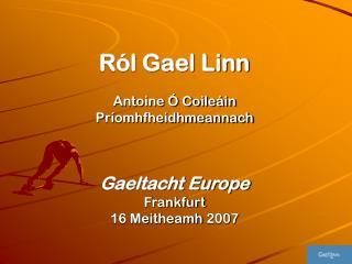 R�l Gael Linn Antoine � Coile�in Pr�omhfheidhmeannach Gaeltacht Europe Frankfurt