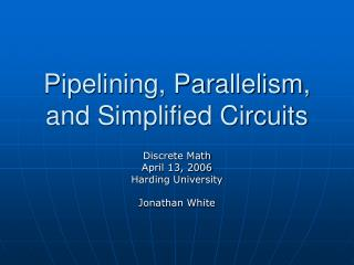 Pipelining, Parallelism, and Simplified Circuits