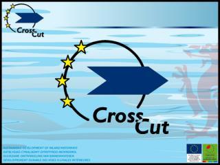Crosscut Sustainable Development of Inland Waterways Datblygiad Cynaliadwy Dyfrffyrdd Mewndirol