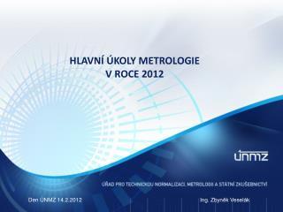 HLAVNÍ ÚKOLY METROLOGIE  V ROCE 2012