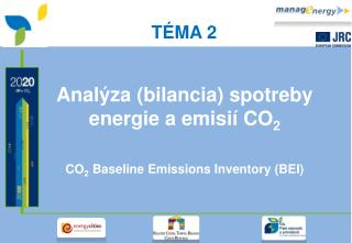 Anal ýza (bilancia) spotreby energie a emisií CO 2 CO 2  Baseline Emissions Inventory (BEI)