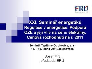 Seminář Teplárny Otrokovice, a. s. 11. – 13. ledna 2011, Jelenovská Josef Fiřt předseda ERÚ