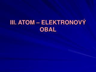 III. ATOM � ELEKTRONOV� OBAL