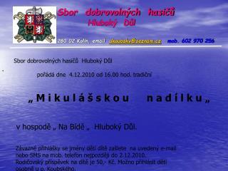 Sbor  dobrovolných  hasičů Hluboký  Důl 280 02 Kolín, email   akoubsky@seznam.cz mob. 602 970 256