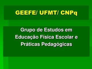 GEEFE/ UFMT/ CNPq