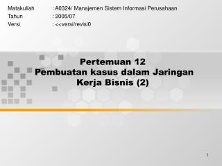 Pertemuan 12  Pembuatan kasus dalam Jaringan Kerja Bisnis (2)
