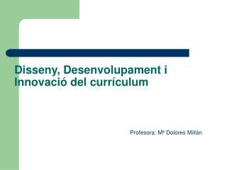 Disseny, Desenvolupament i Innovació del currículum