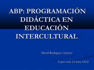 ABP: PROGRAMACIÓN DIDÁCTICA EN EDUCACIÓN INTERCULTURAL