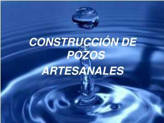 CONSTRUCCIÓN DE POZOS  ARTESANALES