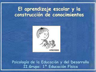 Psicología de la Educación y del Desarrollo II.Grupo: 1º Educación Física