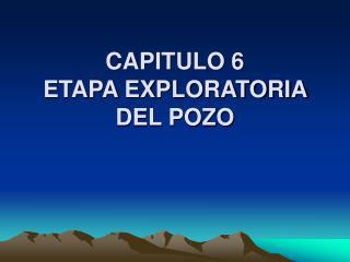 CAPITULO 6 ETAPA EXPLORATORIA DEL POZO