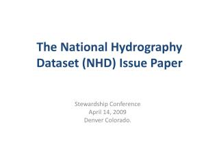 The National Hydrography Dataset (NHD) Issue Paper