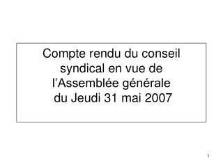 Compte rendu du conseil syndical en vue de  l'Assemblée générale   du Jeudi 31 mai 2007