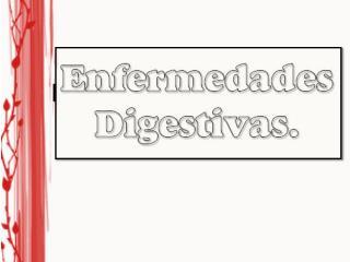 Enfermedades Digestivas.