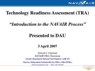 "Technology Readiness Assessment (TRA) ""Introduction to the NAVAIR Process"" Presented to DAU"