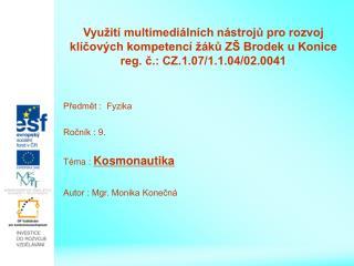 Předmět :  Fyzika Ročník : 9. Téma :  Kosmonautika Autor : Mgr. Monika Konečná