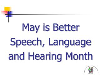 May is Better  Speech, Language  and Hearing Month