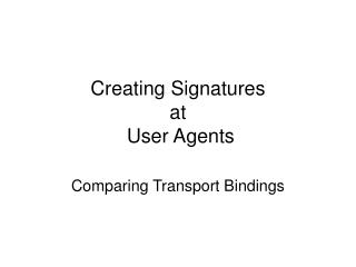 Creating Signatures at  User Agents