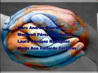 Marc Andreu Guerao Meritxell Pérez Fernández Laura Vázquez Rodríguez Maria Ana Gallardo Cortiñas